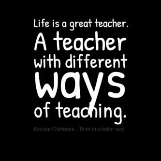 life is a teacher